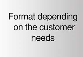Format depending customer´s needs